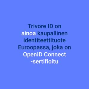 Trivore ID on ainoa kaupallinen identiteettituote Euroopassa, joka on OpenID Connect -sertifioitu